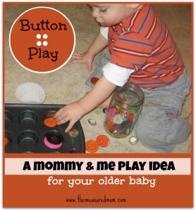Button Play: An older baby play idea (Mommy & Me)