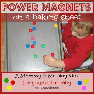 A Mommy & Me play idea for baby — power magnets on a baking sheet