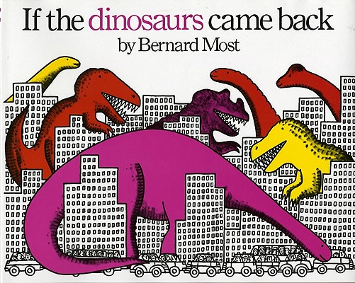 If-the-Dinosaurs-Came-Back-Most-Bernard-9780152380229