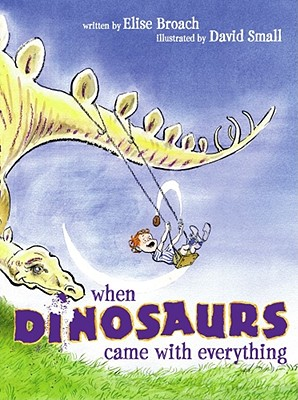When-Dinosaurs-Came-with-Everything-Broach-Elise-9780689869228