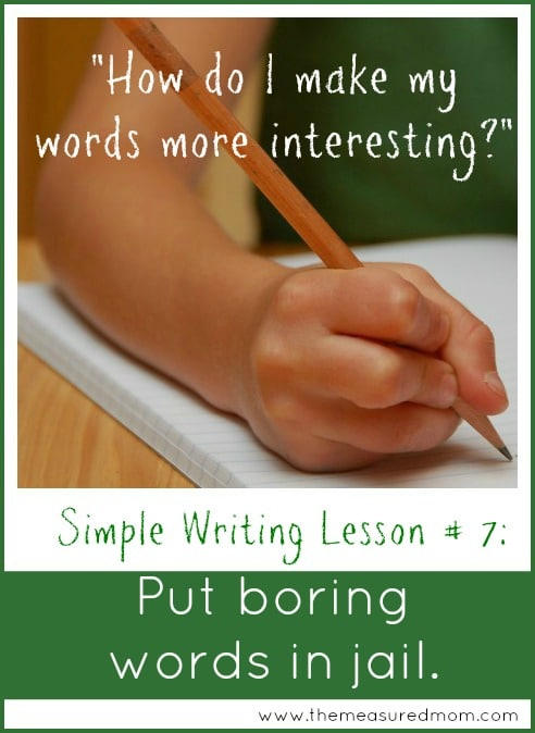 simple writing lesson 7 - put boring words in jail - the measured mom