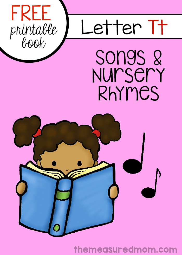 Here's a printable mini-book containing nursery rhymes and songs for Letter T.