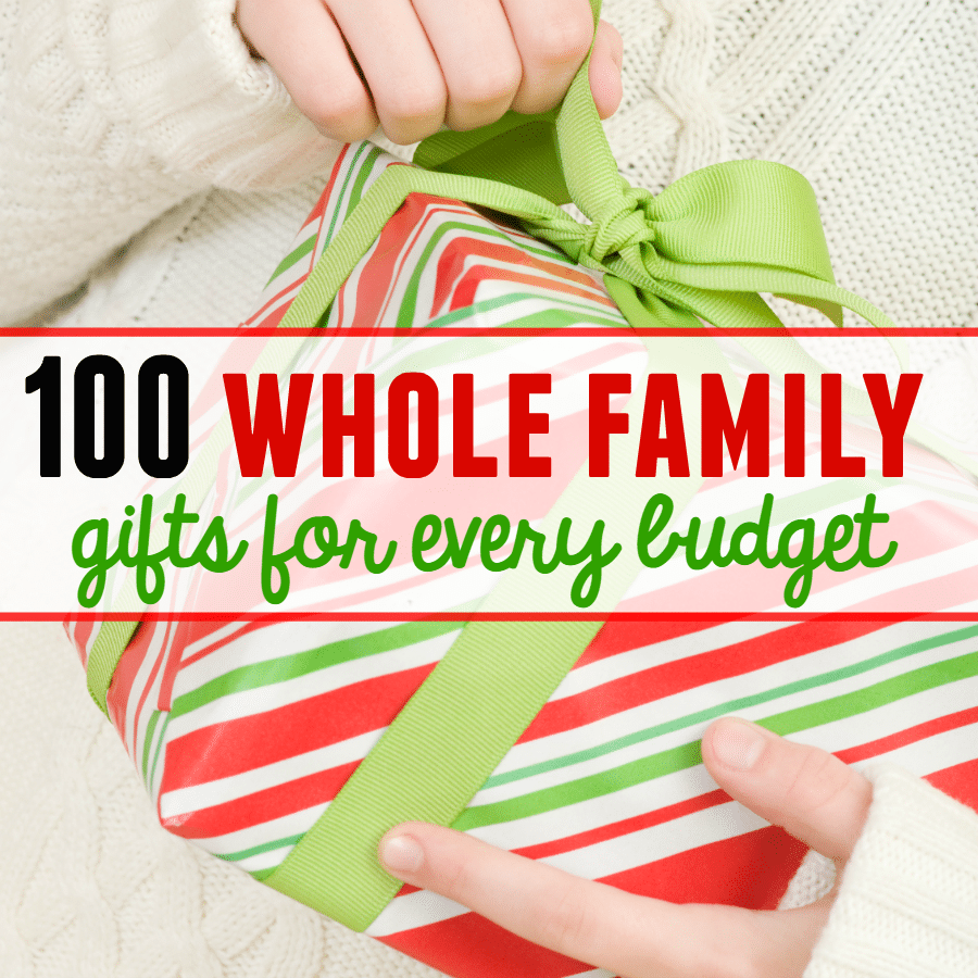 100 family gift ideas - with something for every budget! - the