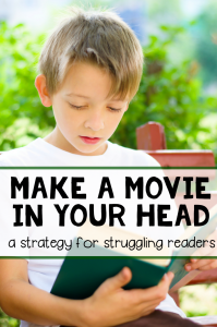 Make a movie in your head! (a visualizing strategy)