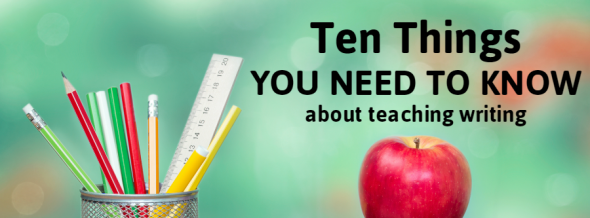 10 things you need to know about teaching writing