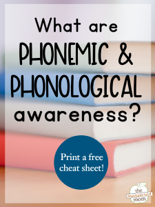 What are phonological and phonemic awareness? (with a free cheat sheet!)