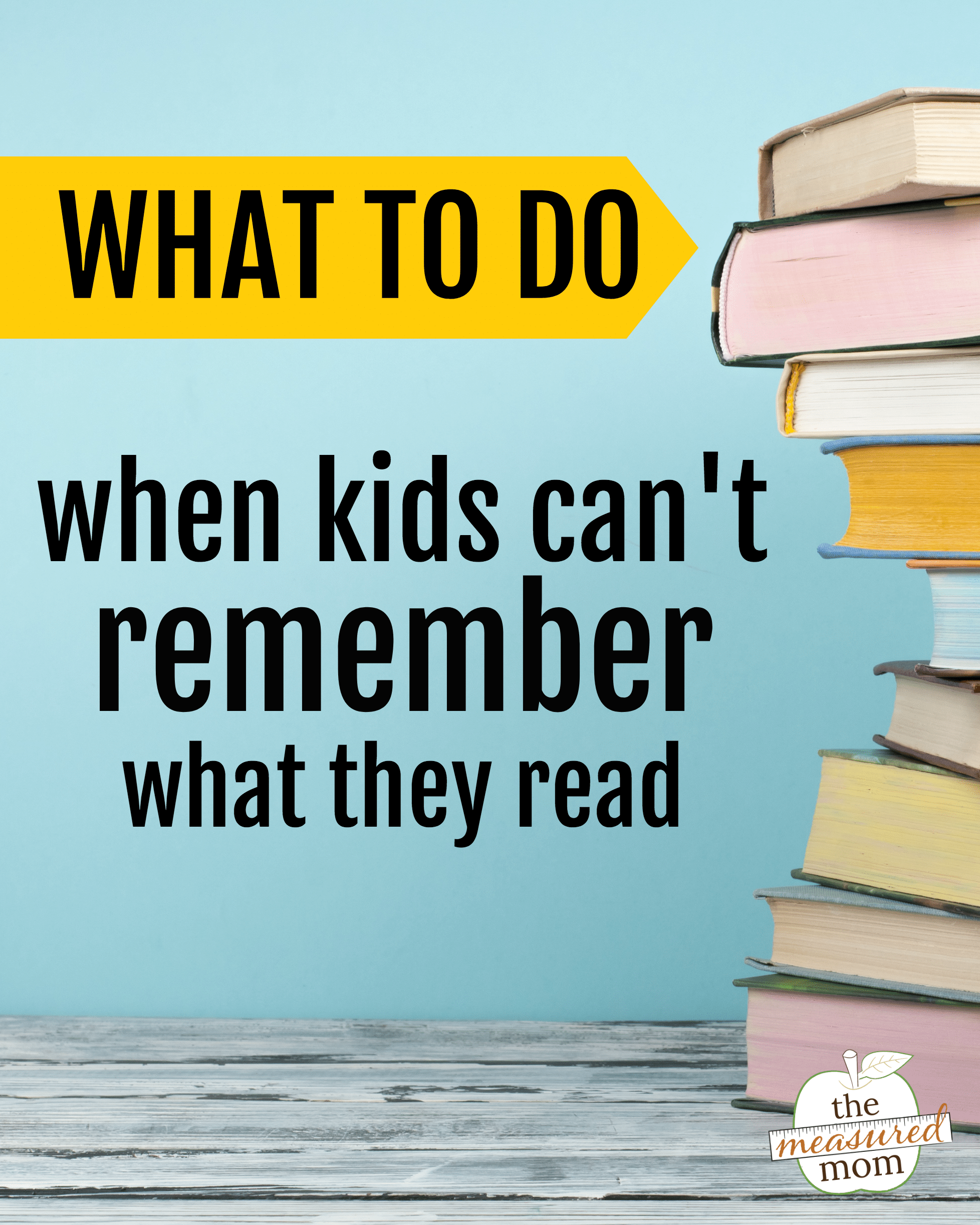 What to do when kids can\'t remember what they read - The Measured Mom